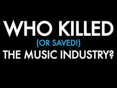 Who Killed (Or Saved!) The Music Industry? by Future Machine, via Kickstarter.