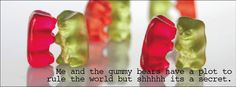 Gummy Bears! *yes my awesome plan