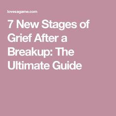 7 New Stages of Grief After a Breakup: The Ultimate Guide