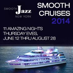 The All New Smooth Cruises 2014  NEW BOAT: Hornblower Infinity – Pier 40, Houston St @ West Side Hwy June 12th, 6:30PM August 28th, 9:30...