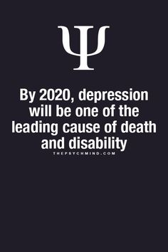 By 2020, depression will be one of the leading causes of death and disability.