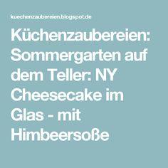 Küchenzaubereien: Sommergarten auf dem Teller: NY Cheesecake im Glas - mit Himbeersoße