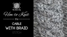 How to Knit the Cable With Braid Stitch. this would be  great for cabled sweaters, scarves, headbands and accessories!