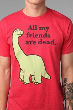 All My Friends Are Dead Tee: this is much needed right now #urbanoutfitters #dinosaur #funny