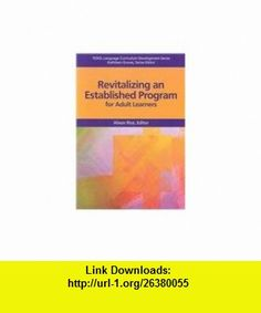 Revitalizing An Established Program For Adult Learners (Tesol Language Curriculum Development) (9781931185448) Alison Rice, Kathleen Graves , ISBN-10: 1931185441  , ISBN-13: 978-1931185448 ,  , tutorials , pdf , ebook , torrent , downloads , rapidshare , filesonic , hotfile , megaupload , fileserve