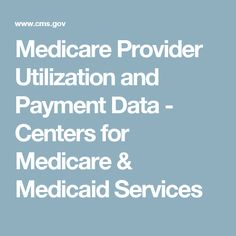Medicare Provider Utilization and Payment Data - Centers for Medicare & Medicaid Services