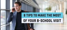 8 Tips to Make the Most of Your B-School Visit