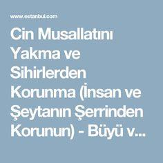 Cin Musallatını Yakma ve Sihirlerden Korunma (İnsan ve Şeytanın Şerrinden Korunun) - Büyü ve Nazar İçin Dualar - Estanbul.com