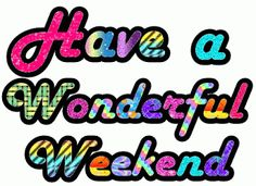 Decent Image Scraps: Have a Wonderful Weekend Happy Weekend Images, Happy Weekend Quotes, Its Friday Quotes, Good Morning Quotes, Happy Saturday, Happy Friday, Weekend Messages, Happy Tuesday, Weekend Gif