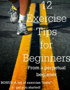 12 Exercise Tips for Beginners (From a Perpetual Beginner) PLUS a bonus exercise tool kit , which contains suggestions for tools that can help any exercise be more effective!