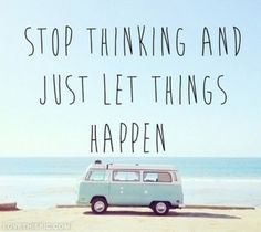 Stop thinking and just let things happen life quotes quotes quote life inspirational motivational life lessons overthinking