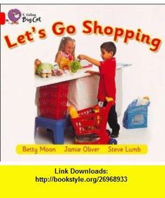 Let Go Shopping Band 02b/Red B (Collins Big Cat) (9780007471898) Betty Moon, Jamie Oliver, Steve Lumb, Cliff Moon , ISBN-10: 0007471890  , ISBN-13: 978-0007471898 ,  , tutorials , pdf , ebook , torrent , downloads , rapidshare , filesonic , hotfile , megaupload , fileserve