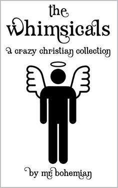 The Whimsicals: A Crazy Christian Collection by [Bohemian, Mr.]