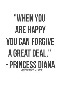 When you are happy, you can forgive a great deal - Diana quote