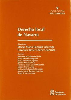 Derecho local de Navarra / directores, Martín María Razquin Lizarraga, Francisco Javier Enériz Olaechea ; autores Jose Francisco Alenza García ... [et al.]