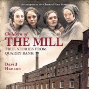 The Mill - set in early 19th-century Cheshire - was Channel 4's biggest drama launch of 2013, and captivated viewers with the tales of the lives of the young girls and boys in a northern mill. Focusing on the apprentices at Quarry Bank Mill, David Hanson's book uses a wealth of first-person source material including letters, diaries, and mill records, to tell the stories of the children who lived and worked at Quarry Bank throughout the 19th century.