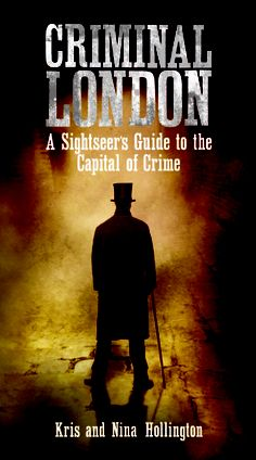 Criminal London, by Kris and Nina Hollington. A sightseer's guide to the Capital of Crime. Click on the image to read our review!