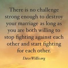 Dave Willis marriage quote fight for each other not against and if you need a wedding minister call me at (310) 882-5039