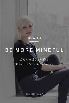 In the 20th lesson we'll discuss how to take the complexity out of life by being less mindless and more mindful. Take the Minimalism Challenge at minimalism.co