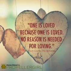 """""""One is loved because one is loved. No reason is needed for loving.""""  ― Paulo Coelho, The Alchemist #QOTD #love #Propellergirl"""