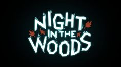 Night In The Woods is a video game. It's pretty neato.  Check it out at NightInTheWoods.com  Follow us on twitter at @nightinthewoods