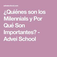 ¿Quiénes son los Milennials y Por Qué Son Importantes? - Advei School
