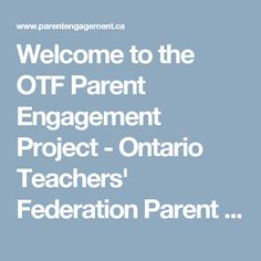 Welcome to the OTF Parent Engagement Project - Ontario Teachers' Federation Parent Engagement Welcome, Ontario, Parenting, Engagement, School, Projects, Log Projects, Blue Prints, Engagements