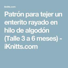 Patrón para tejer un enterito rayado en hilo de algodón (Talle 3 a 6 meses) - iKnitts.com