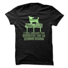 Personal Stalker I Will Follow You Wherever You Go Bath - #student gift #small gift. ADD TO CART => https://www.sunfrog.com/Pets/Personal-Stalker-I-Will-Follow-You-Wherever-You-Go-Bathroom-Included-Funny-Shirt.html?68278
