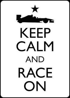 Keep calm & race... but if everything feels like you are in control, you're not going fast enough.