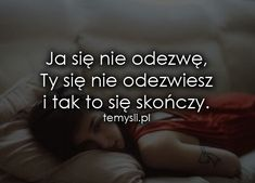 Ja się nie odezwę Happy Photos, Sad Love, Beautiful Words, Motto, Picture Quotes, Sentences, Wise Words, Quotations, Texts