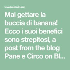 Mai gettare la buccia di banana! Ecco i suoi benefici sono strepitosi, a post from the blog Pane e Circo on Bloglovin'