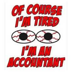 Of Course I'm Tired, I'm An Accountant