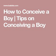 How to Conceive a Boy   Tips on Conceiving a Boy