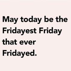 FRIDAY.....