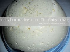 Come puoi fare il lievito madre con il bimby tm21 in modo veloce, di sicura riuscita, semplice semplice anche per principianti con o senza bimby. Biscotti, Dairy, Food And Drink, Ice Cream, Bread, Cheese, Apple, Healthy, Desserts