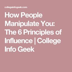 How People Manipulate You: The 6 Principles of Influence | College Info Geek