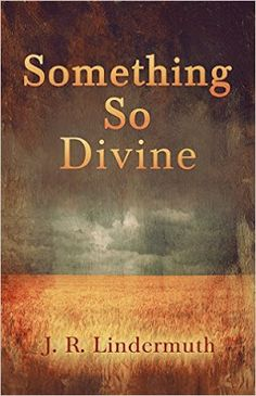FROM DUNDEE'S DESK: Noteworthy Reads: SOMETHING SO DIVINE by J.R. Lind...