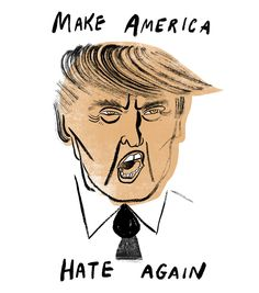 Trump: Make America Hate Again by Sarah Tanat Jones