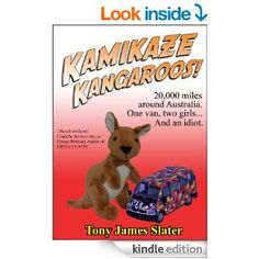 Amazon.com: Kamikaze Kangaroos!: 20,000 Miles Around Australia. One Van,Two Girls... And An Idiot. eBook: Tony James Slater: Books
