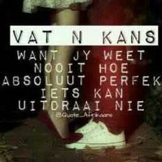 Vat 'n kans. Afrikaanse Quotes, Favorite Quotes, Cards, Beautiful, Maps
