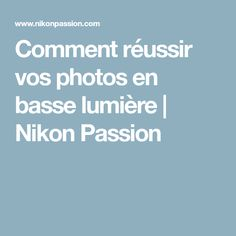 Comment réussir vos photos en basse lumière | Nikon Passion