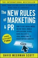 The new rules of marketing & PR : how to use social media, online video, mobile applications, blogs, news releases, and viral marketing to reach buyers directly / David Meerman Scott.