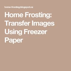 Home Frosting: Transfer Images Using Freezer Paper                              …