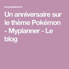 Un anniversaire sur le thème Pokémon - Myplanner - Le blog