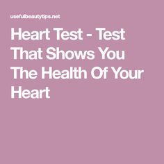 Heart Test - Test That Shows You The Health Of Your Heart