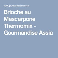 Brioche au Mascarpone Thermomix - Gourmandise Assia