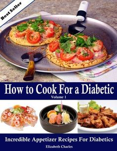 How to Cook For a Diabetic - Incredible Appetizer Recipes For Diabetics by Elizabeth Charles, http://www.amazon.com/gp/product/B007N6W7QO/ref=cm_sw_r_pi_alp_4IdTpb0772QMJ