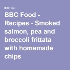 BBC Food - Recipes - Smoked salmon, pea and broccoli frittata with homemade chips