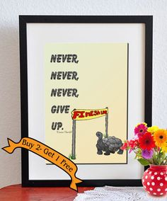 Winston Churchill made this saying his rallying cry in WWII - It still holds true. . .  NEVER NEVER NEVER give up. Poster for Child or Adult by ArtToArt, $3.50